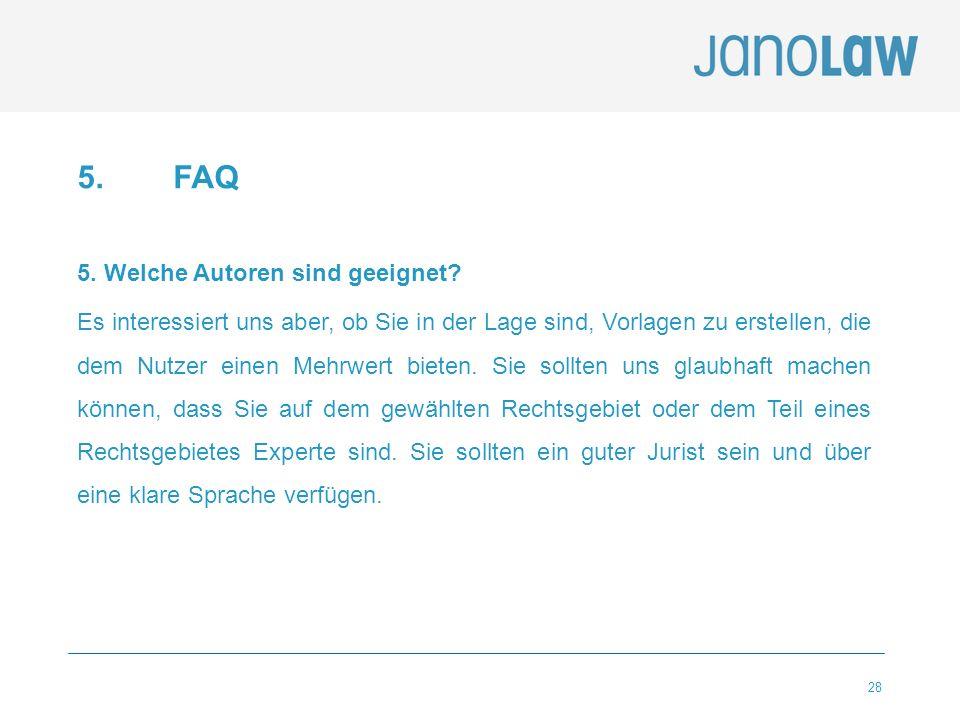 28 5.FAQ 5. Welche Autoren sind geeignet? Es interessiert uns aber, ob Sie in der Lage sind, Vorlagen zu erstellen, die dem Nutzer einen Mehrwert biet