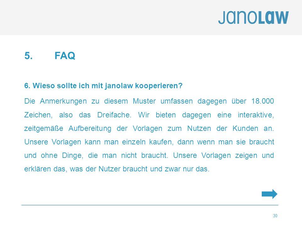 30 5.FAQ 6. Wieso sollte ich mit janolaw kooperieren? Die Anmerkungen zu diesem Muster umfassen dagegen über 18.000 Zeichen, also das Dreifache. Wir b