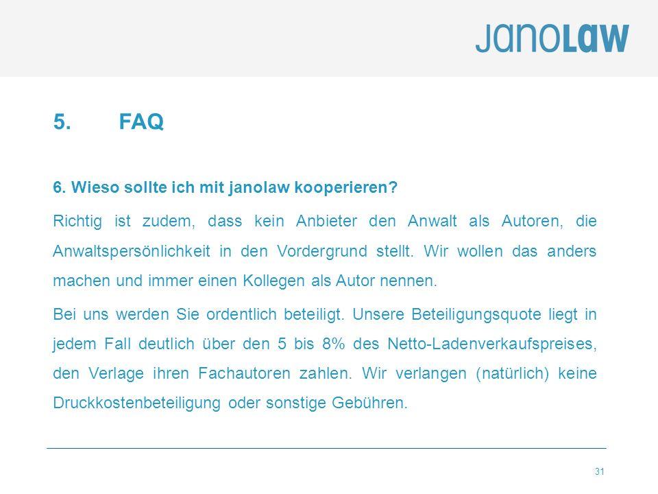 31 5.FAQ 6. Wieso sollte ich mit janolaw kooperieren? Richtig ist zudem, dass kein Anbieter den Anwalt als Autoren, die Anwaltspersönlichkeit in den V