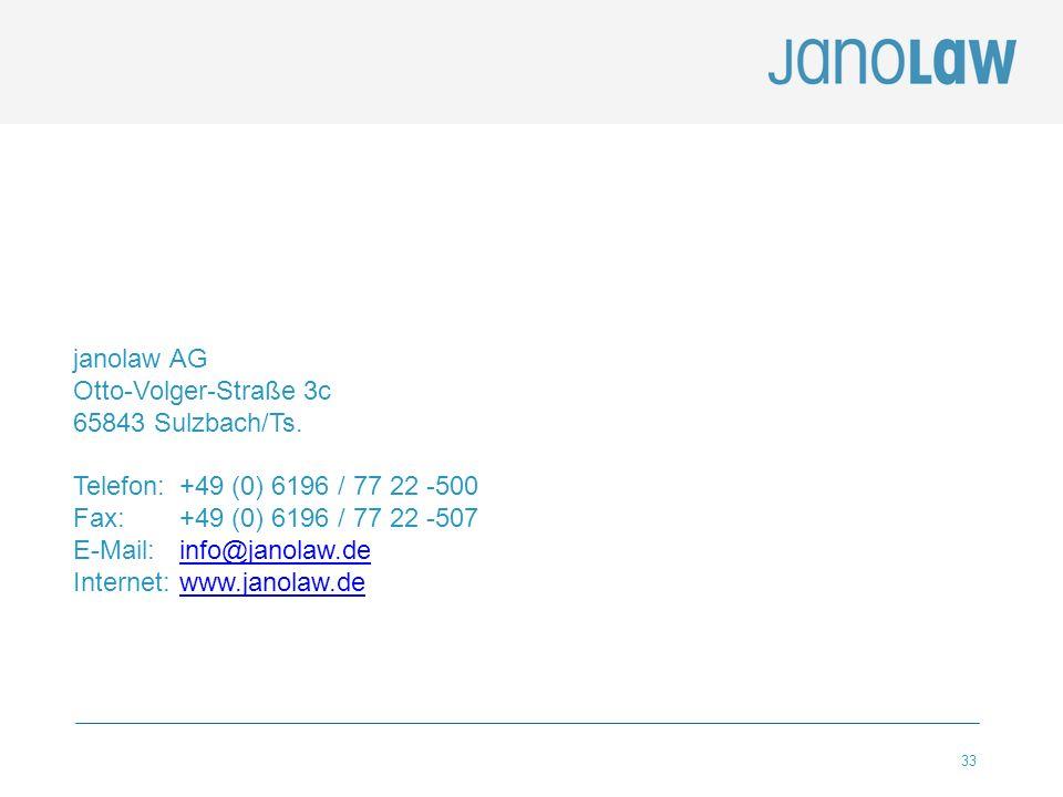 33 janolaw AG Otto-Volger-Straße 3c 65843 Sulzbach/Ts. Telefon: +49 (0) 6196 / 77 22 -500 Fax: +49 (0) 6196 / 77 22 -507 E-Mail: info@janolaw.deinfo@j