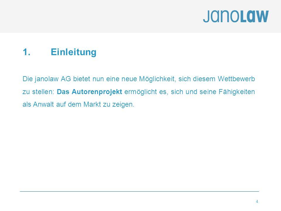 4 1. Einleitung Die janolaw AG bietet nun eine neue Möglichkeit, sich diesem Wettbewerb zu stellen: Das Autorenprojekt ermöglicht es, sich und seine F