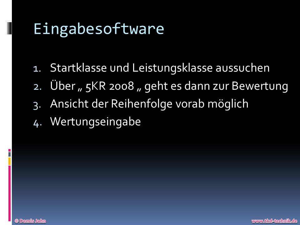 Eingabesoftware 1. Startklasse und Leistungsklasse aussuchen 2. Über 5KR 2008 geht es dann zur Bewertung 3. Ansicht der Reihenfolge vorab möglich 4. W