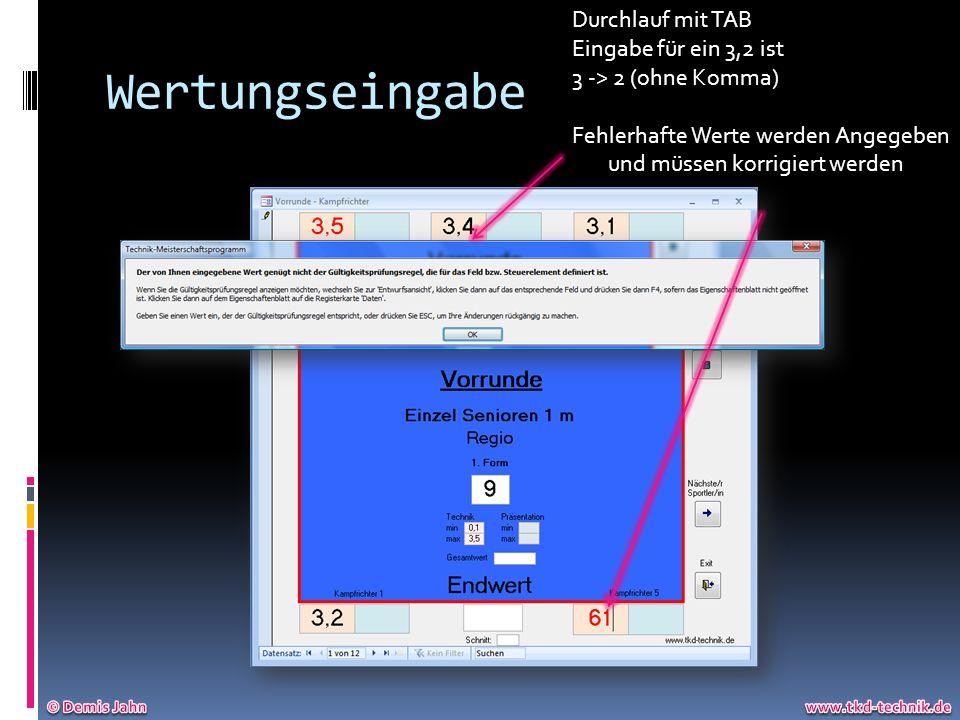Wertungseingabe Durchlauf mit TAB Eingabe für ein 3,2 ist 3 -> 2 (ohne Komma) Fehlerhafte Werte werden Angegeben und müssen korrigiert werden