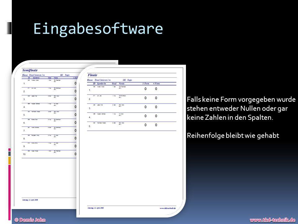 Eingabesoftware Falls keine Form vorgegeben wurde stehen entweder Nullen oder gar keine Zahlen in den Spalten. Reihenfolge bleibt wie gehabt