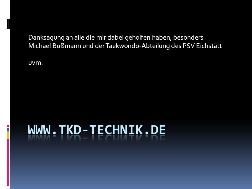 Danksagung an alle die mir dabei geholfen haben, besonders Michael Bußmann und der Taekwondo-Abteilung des PSV Eichstätt uvm.