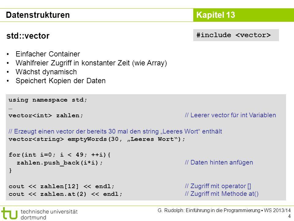 Kapitel 13 Datenstrukturen std::vector – Zugriff auf Daten Wie bei Arrays über Indizes 0 … n-1 Dank operator[] auch mit der gleichen Syntax Was ist der Unterschied zur Methode at() .