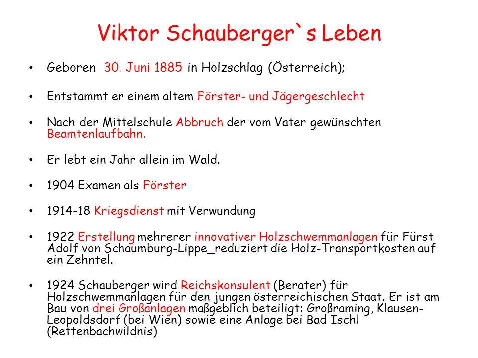 Viktor Schauberger`s Leben Geboren 30. Juni 1885 in Holzschlag (Österreich); Entstammt er einem altem Förster- und Jägergeschlecht Nach der Mittelschu