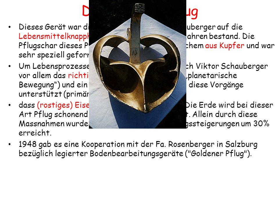 Der Goldene Pflug Dieses Gerät war die Antwort von Viktor Schauberger auf die Lebensmittelknappheit, die in den Nachkriegsjahren bestand. Die Pflugsch