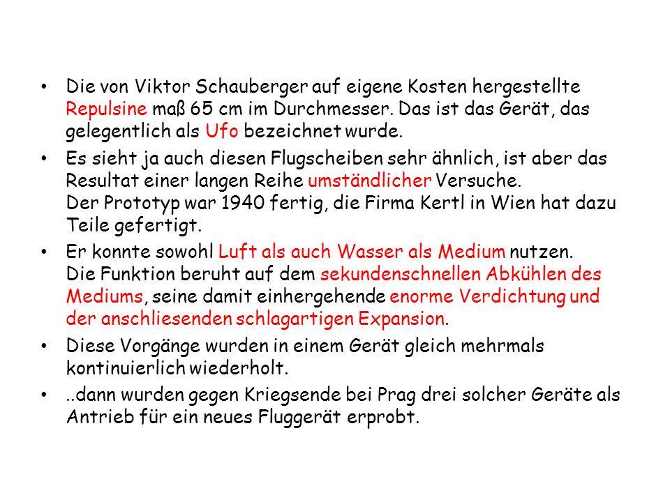 Die von Viktor Schauberger auf eigene Kosten hergestellte Repulsine maß 65 cm im Durchmesser. Das ist das Gerät, das gelegentlich als Ufo bezeichnet w