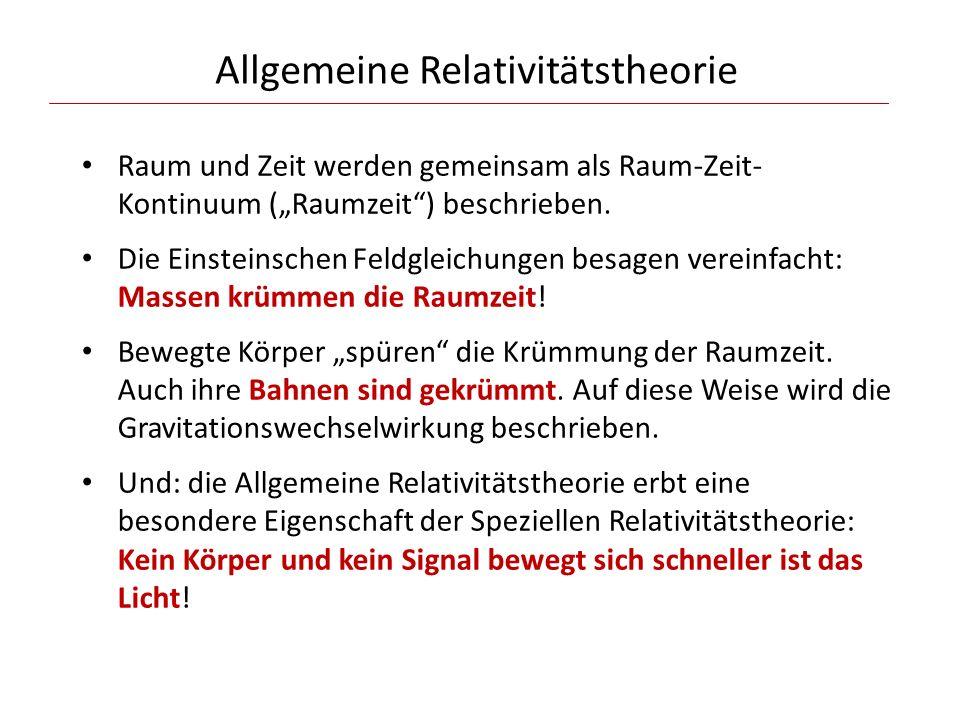 Allgemeine Relativitätstheorie Raum und Zeit werden gemeinsam als Raum-Zeit- Kontinuum (Raumzeit) beschrieben. Die Einsteinschen Feldgleichungen besag