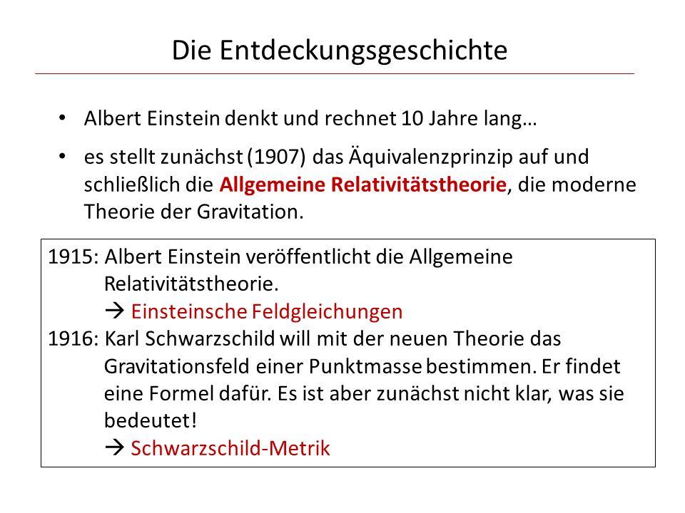 Die Entdeckungsgeschichte Albert Einstein denkt und rechnet 10 Jahre lang… es stellt zunächst (1907) das Äquivalenzprinzip auf und schließlich die All