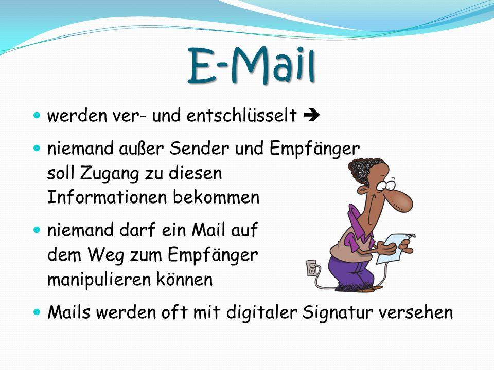 E-Mail werden ver- und entschlüsselt niemand außer Sender und Empfänger soll Zugang zu diesen Informationen bekommen niemand darf ein Mail auf dem Weg