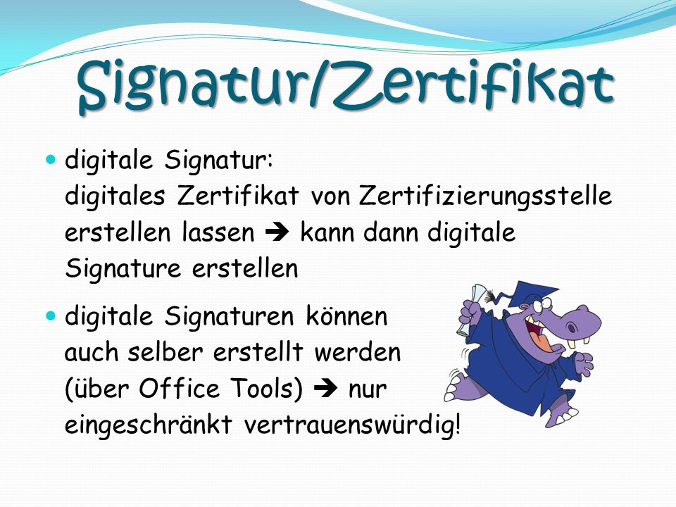 Signatur/Zertifikat digitale Signatur: digitales Zertifikat von Zertifizierungsstelle erstellen lassen kann dann digitale Signature erstellen digitale