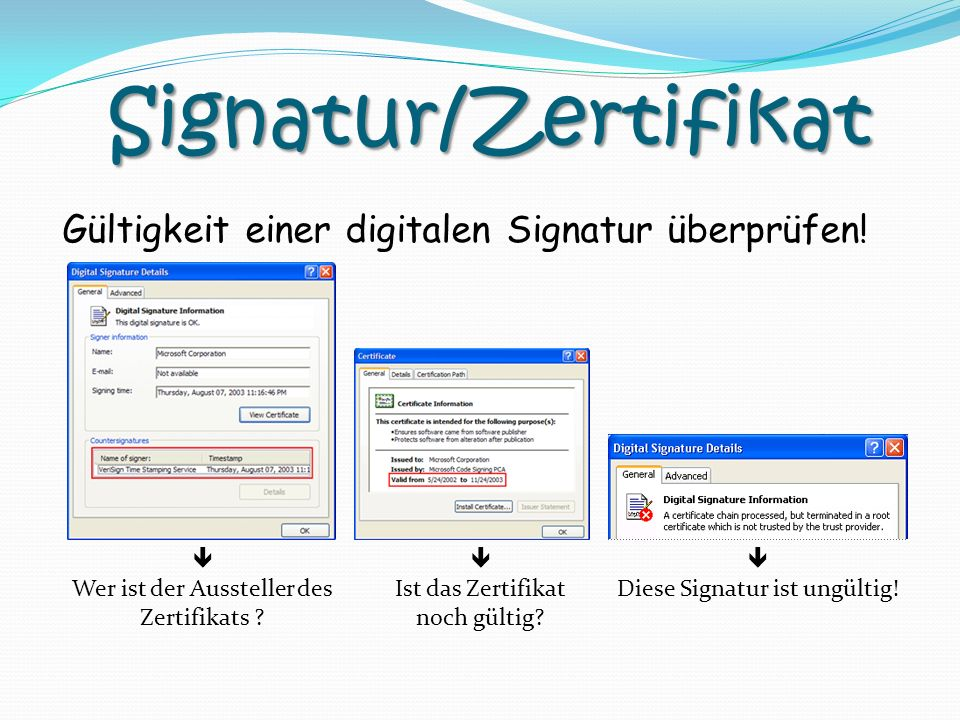 Signatur/Zertifikat Gültigkeit einer digitalen Signatur überprüfen! Diese Signatur ist ungültig! Ist das Zertifikat noch gültig? Wer ist der Ausstelle