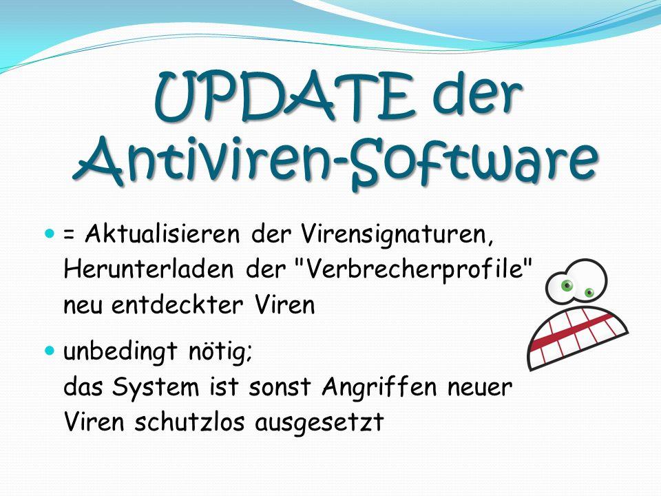 UPDATE der Antiviren-Software = Aktualisieren der Virensignaturen, Herunterladen der