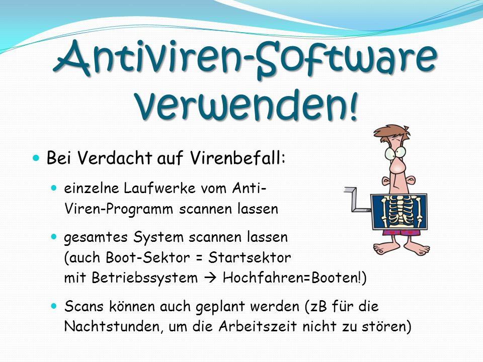 Antiviren-Software verwenden! Bei Verdacht auf Virenbefall: einzelne Laufwerke vom Anti- Viren-Programm scannen lassen gesamtes System scannen lassen