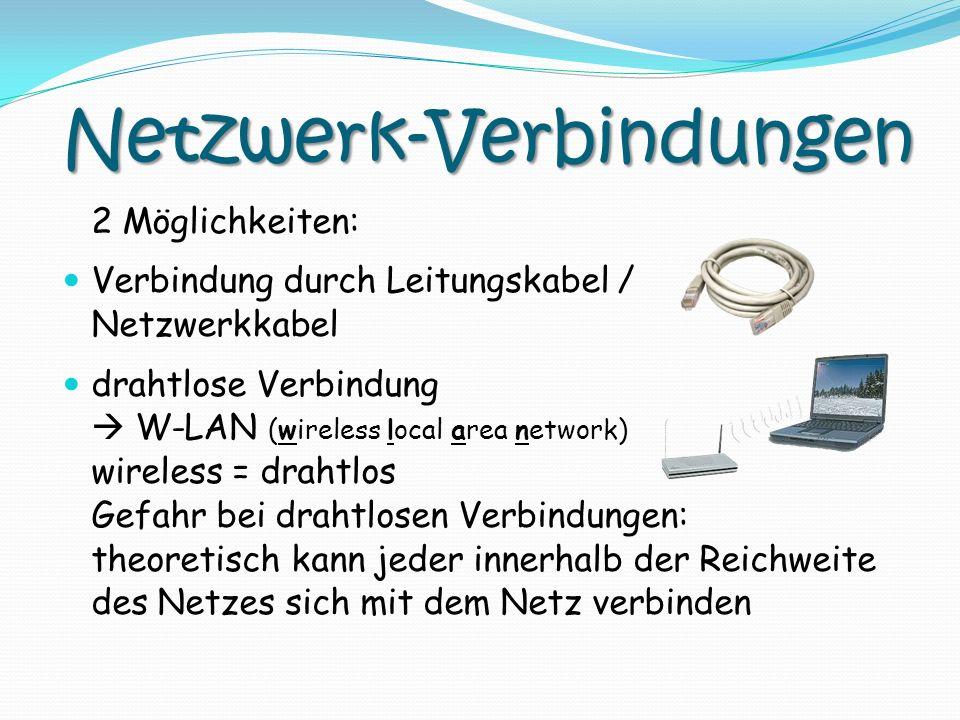 Netzwerk-Verbindungen 2 Möglichkeiten: Verbindung durch Leitungskabel / Netzwerkkabel drahtlose Verbindung W-LAN (wireless local area network) wireles