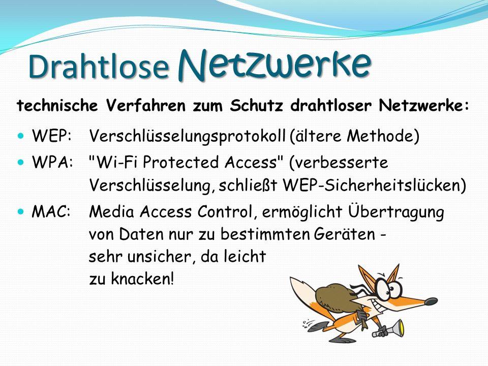 Drahtlose Netzwerke technische Verfahren zum Schutz drahtloser Netzwerke: WEP:Verschlüsselungsprotokoll (ältere Methode) WPA: