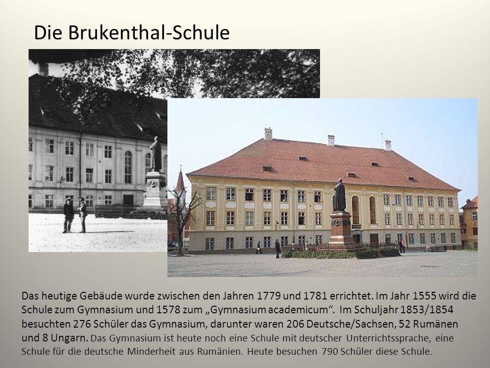 Die Brukenthal-Schule Das heutige Gebäude wurde zwischen den Jahren 1779 und 1781 errichtet. Im Jahr 1555 wird die Schule zum Gymnasium und 1578 zum G
