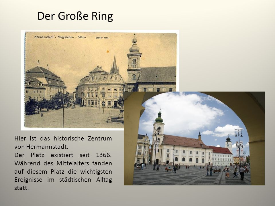 Der Große Ring Hier ist das historische Zentrum von Hermannstadt. Der Platz existiert seit 1366. Während des Mittelalters fanden auf diesem Platz die