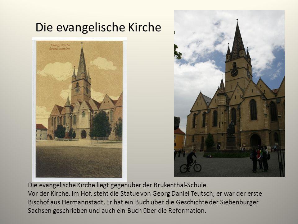 Die evangelische Kirche Die evangelische Kirche liegt gegenüber der Brukenthal-Schule. Vor der Kirche, im Hof, steht die Statue von Georg Daniel Teuts