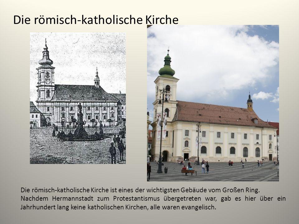 Die römisch-katholische Kirche Die römisch-katholische Kirche ist eines der wichtigsten Gebäude vom Großen Ring. Nachdem Hermannstadt zum Protestantis