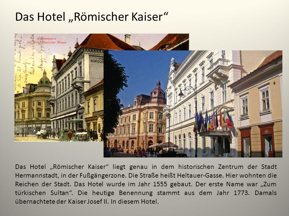 Das Hotel Römischer Kaiser Das Hotel Römischer Kaiser liegt genau in dem historischen Zentrum der Stadt Hermannstadt, in der Fußgängerzone. Die Straße