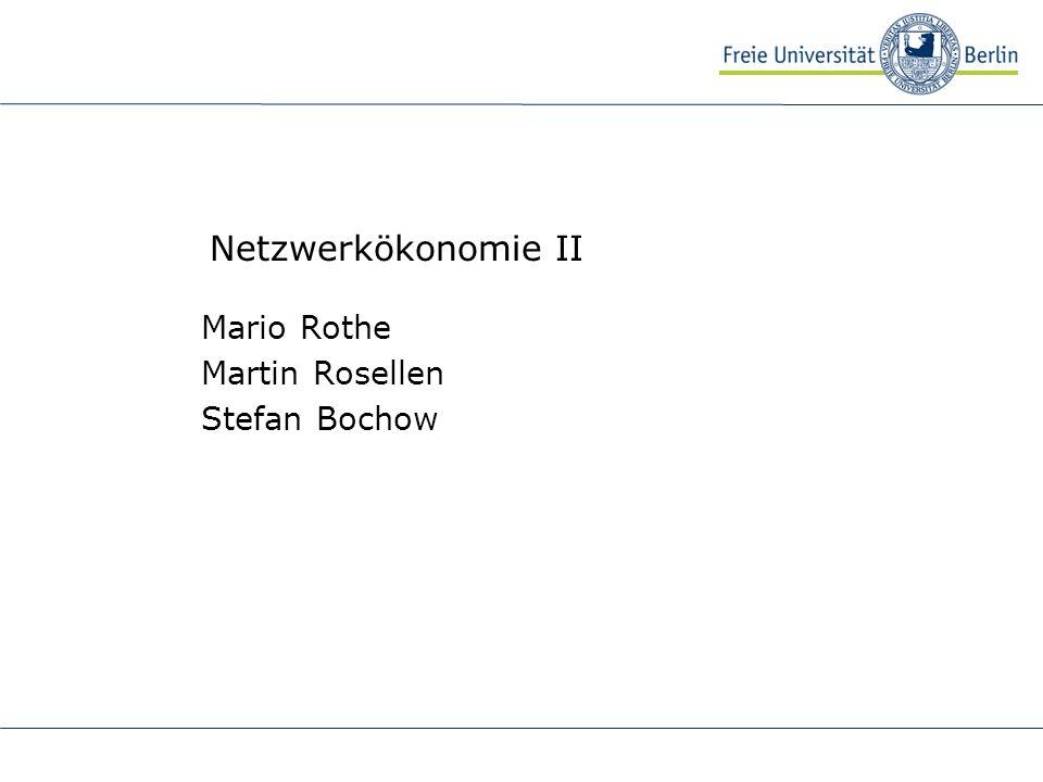 Netzwerkökonomie II Mario Rothe Martin Rosellen Stefan Bochow