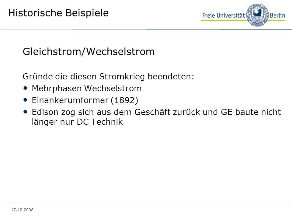 17.12.2008 Historische Beispiele Gleichstrom/Wechselstrom Gründe die diesen Stromkrieg beendeten: Mehrphasen Wechselstrom Einankerumformer (1892) Edis