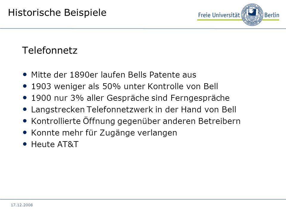 17.12.2008 Historische Beispiele Telefonnetz Mitte der 1890er laufen Bells Patente aus 1903 weniger als 50% unter Kontrolle von Bell 1900 nur 3% aller