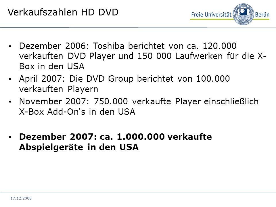 17.12.2008 Verkaufszahlen HD DVD Dezember 2006: Toshiba berichtet von ca. 120.000 verkauften DVD Player und 150 000 Laufwerken für die X- Box in den U