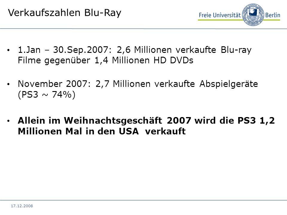 17.12.2008 Verkaufszahlen Blu-Ray 1.Jan – 30.Sep.2007: 2,6 Millionen verkaufte Blu-ray Filme gegenüber 1,4 Millionen HD DVDs November 2007: 2,7 Millio
