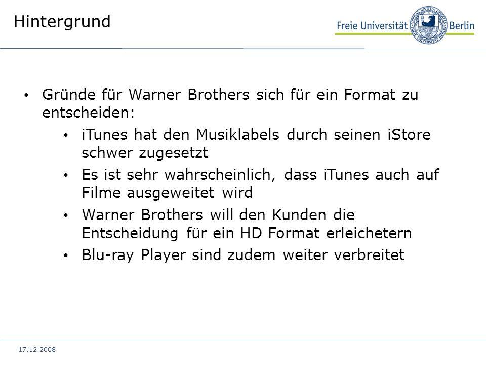 17.12.2008 Gründe für Warner Brothers sich für ein Format zu entscheiden: iTunes hat den Musiklabels durch seinen iStore schwer zugesetzt Es ist sehr