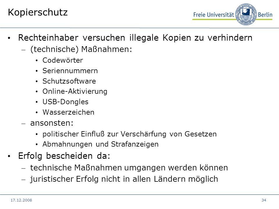 17.12.200834 Kopierschutz Rechteinhaber versuchen illegale Kopien zu verhindern – (technische) Maßnahmen: Codewörter Seriennummern Schutzsoftware Onli