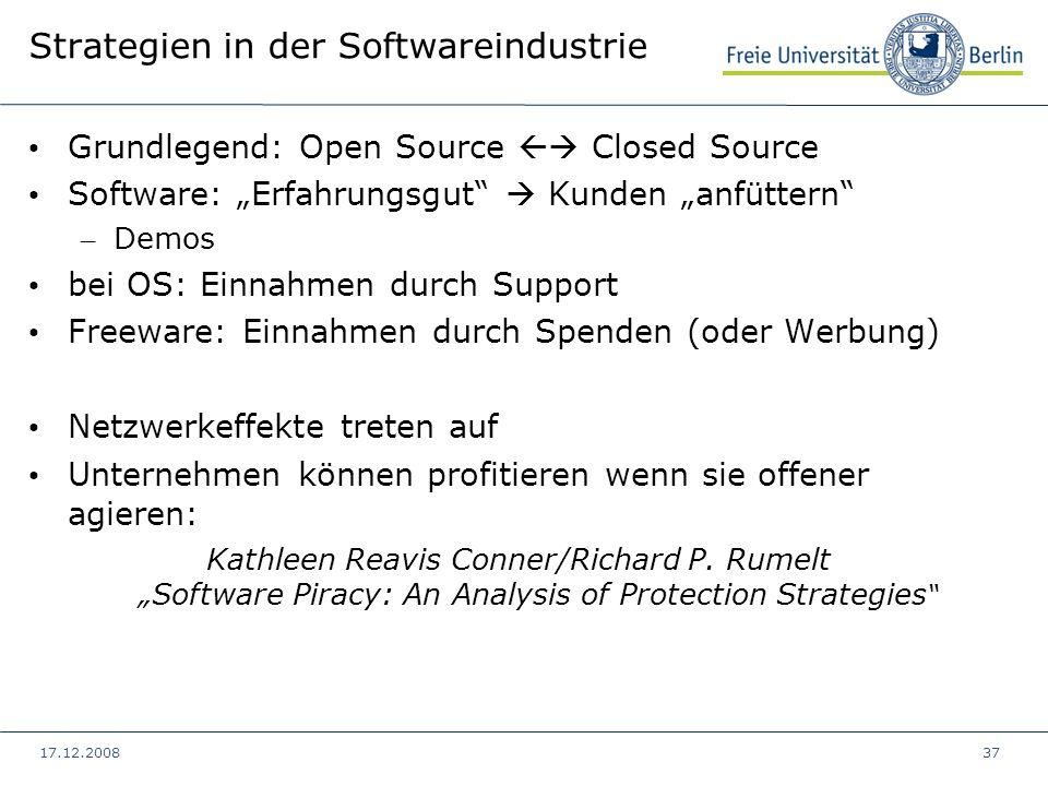17.12.200837 Strategien in der Softwareindustrie Grundlegend: Open Source Closed Source Software: Erfahrungsgut Kunden anfüttern – Demos bei OS: Einna
