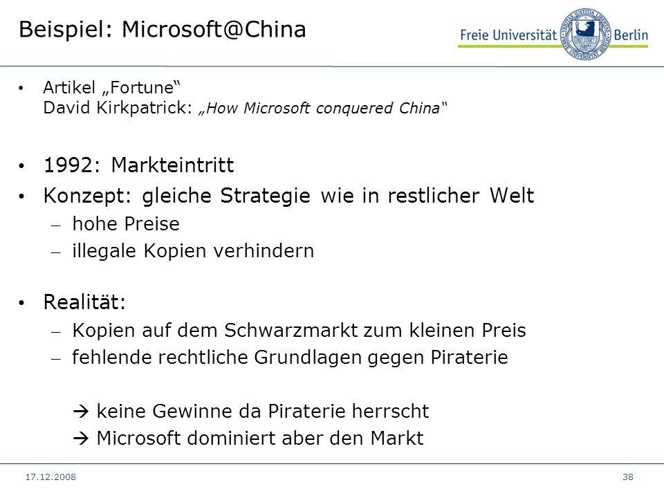 17.12.200838 Beispiel: Microsoft@China Artikel Fortune David Kirkpatrick: How Microsoft conquered China 1992: Markteintritt Konzept: gleiche Strategie