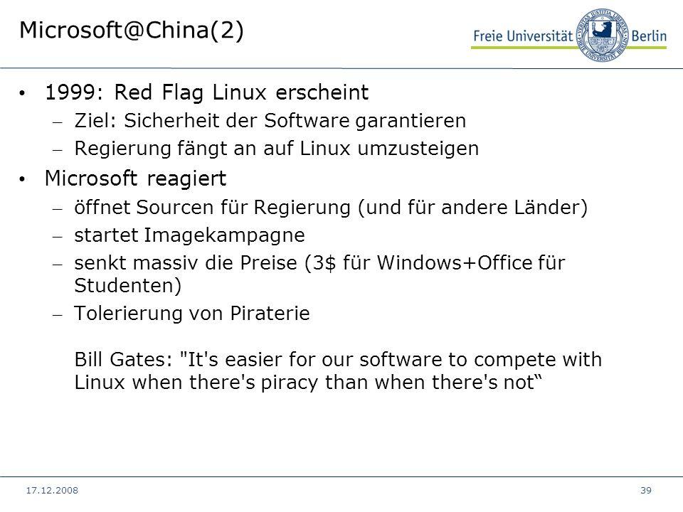 17.12.200839 Microsoft@China(2) 1999: Red Flag Linux erscheint – Ziel: Sicherheit der Software garantieren – Regierung fängt an auf Linux umzusteigen