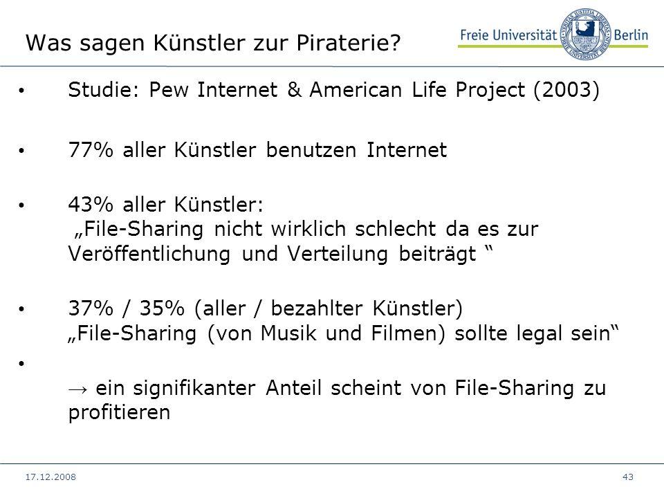 17.12.200843 Was sagen Künstler zur Piraterie? Studie: Pew Internet & American Life Project (2003) 77% aller Künstler benutzen Internet 43% aller Küns