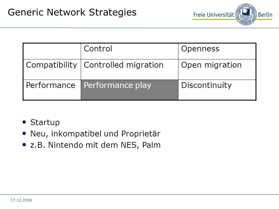 17.12.2008 Generic Network Strategies ControlOpenness CompatibilityControlled migrationOpen migration PerformancePerformance playDiscontinuity Nicht Abwärtskompatibel Kompatibel zu anderen Herstellern z.B.