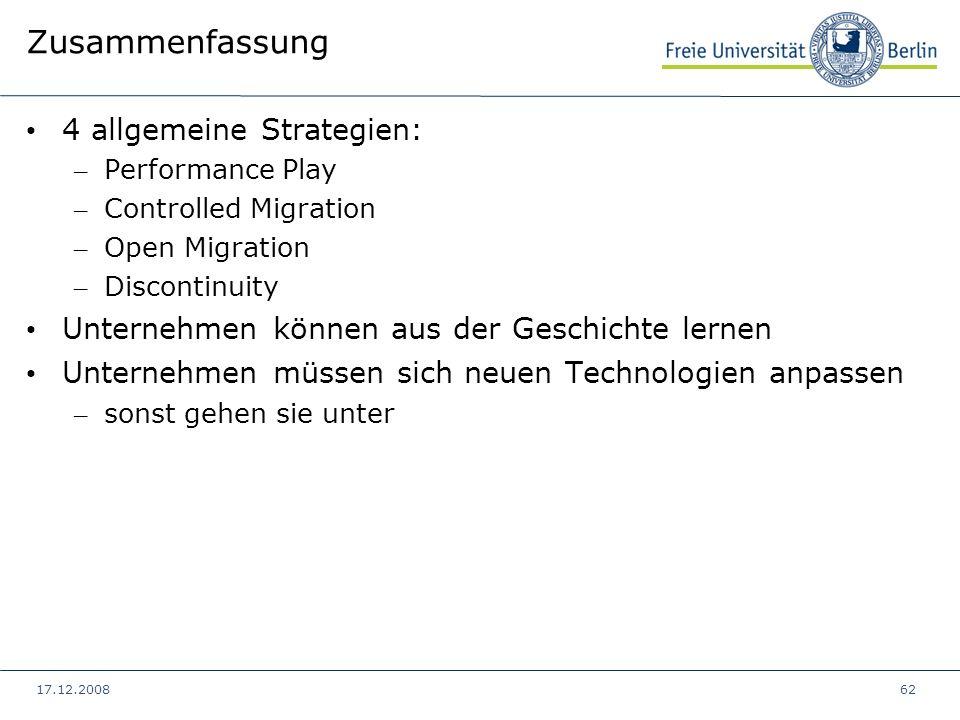 17.12.200862 Zusammenfassung 4 allgemeine Strategien: – Performance Play – Controlled Migration – Open Migration – Discontinuity Unternehmen können au