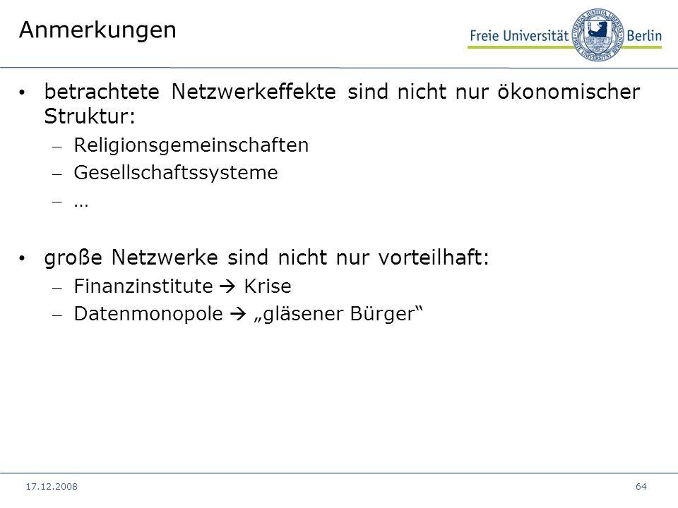 17.12.200864 Anmerkungen betrachtete Netzwerkeffekte sind nicht nur ökonomischer Struktur: – Religionsgemeinschaften – Gesellschaftssysteme – … große