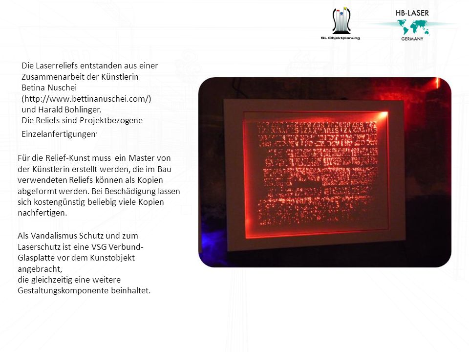Die Laserreliefs entstanden aus einer Zusammenarbeit der Künstlerin Betina Nuschei (http://www.bettinanuschei.com/) und Harald Bohlinger. Die Reliefs