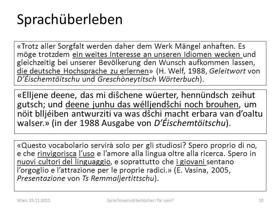 Sprachüberleben «Questo vocabolario servirà solo per gli studiosi? Spero proprio di no, e che rinvigorisca luso e lamore alla lingua oltre alla ricerc