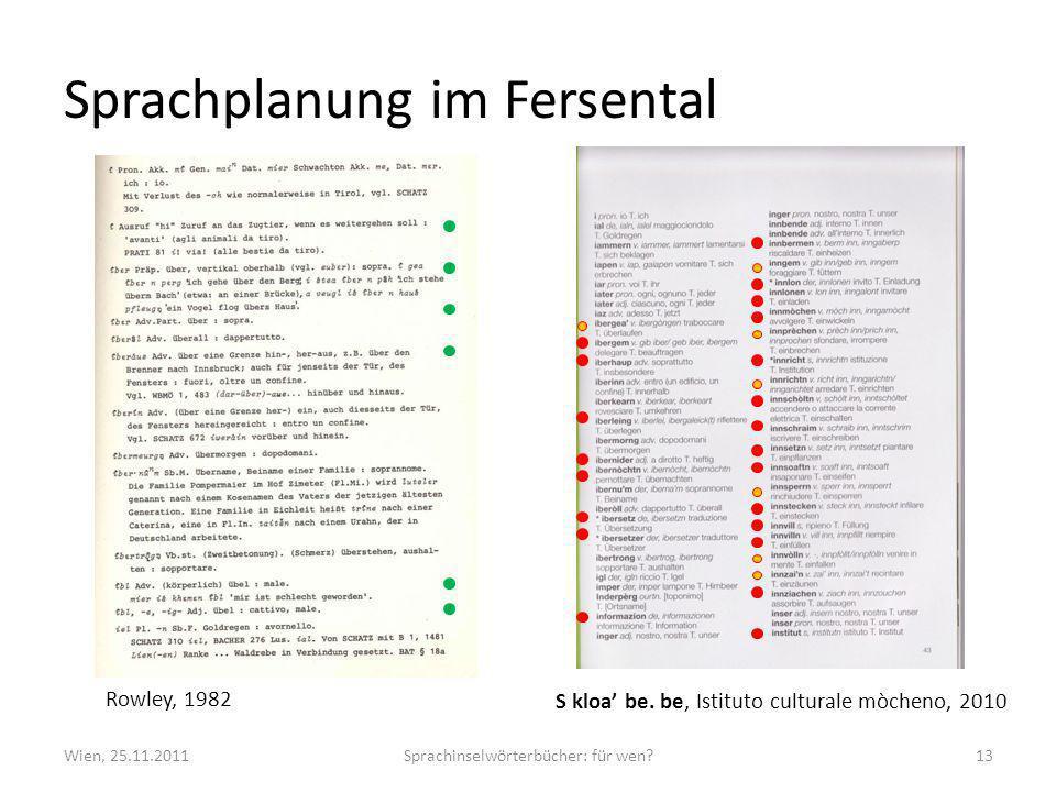 Sprachplanung im Fersental Wien, 25.11.2011Sprachinselwörterbücher: für wen?13 Rowley, 1982 S kloa be. be, Istituto culturale mòcheno, 2010