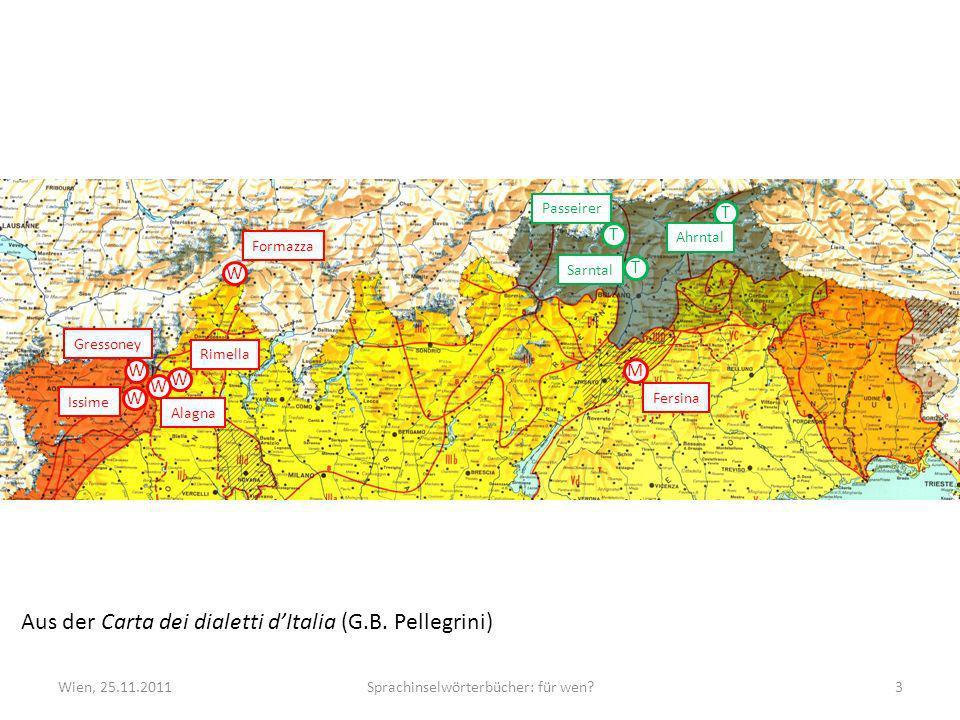 Wien, 25.11.2011Sprachinselwörterbücher: für wen?3 Aus der Carta dei dialetti dItalia (G.B. Pellegrini) W W W W W M Formazza Rimella Alagna Issime Gre