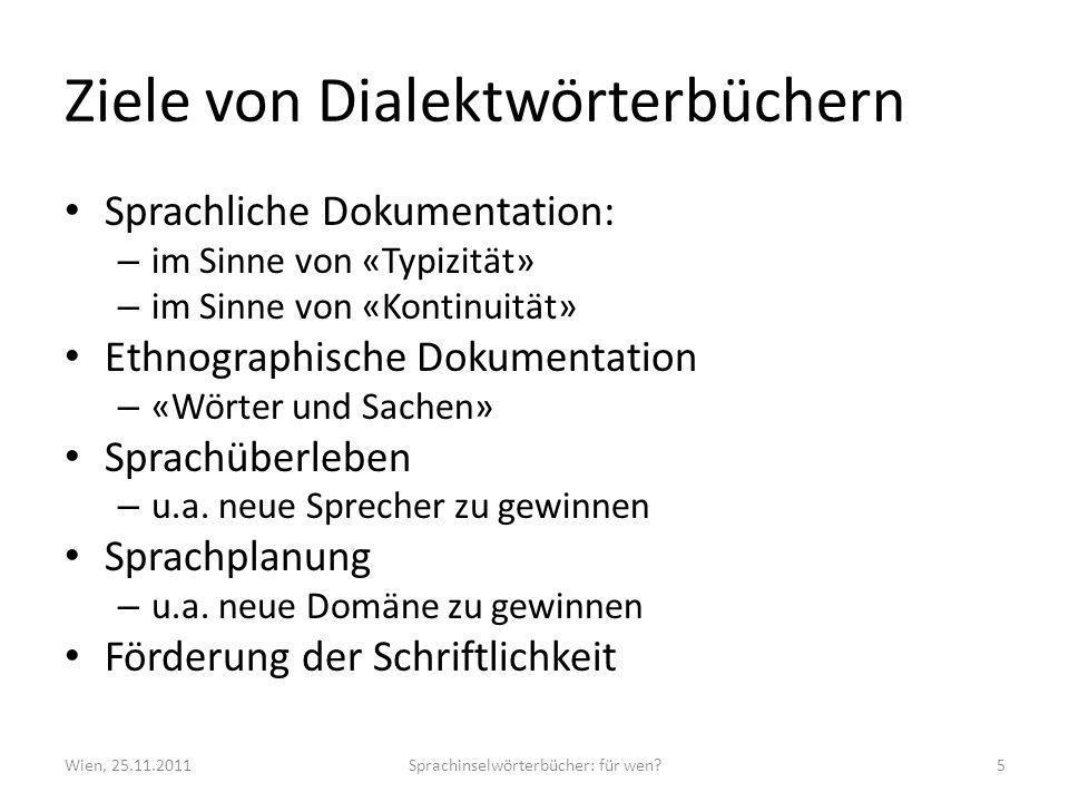 Ziele von Dialektwörterbüchern Sprachliche Dokumentation: – im Sinne von «Typizität» – im Sinne von «Kontinuität» Ethnographische Dokumentation – «Wör