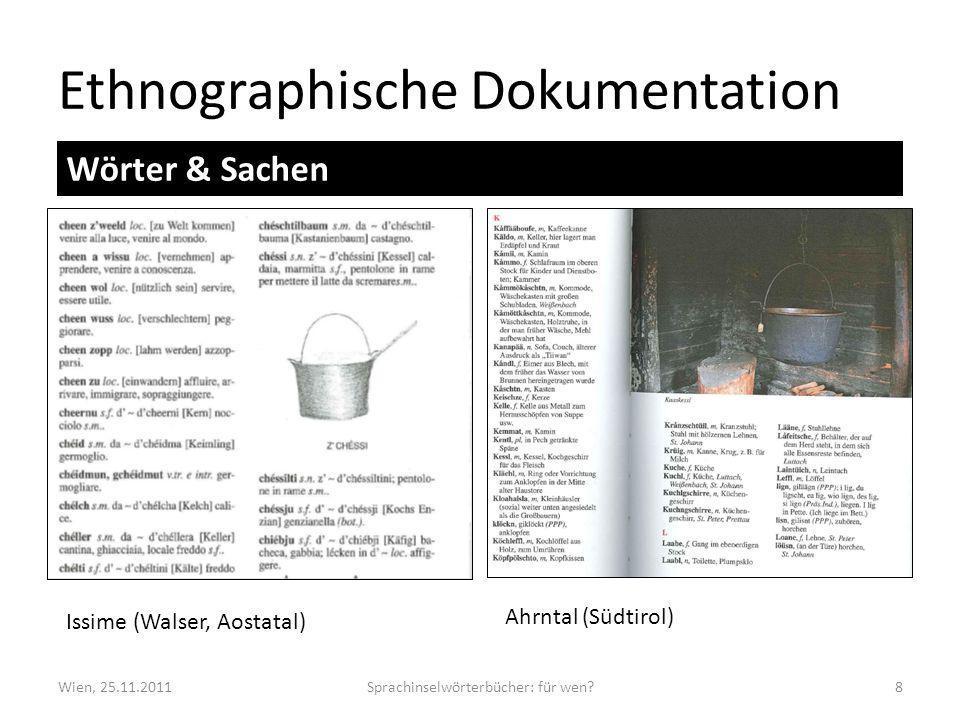 Ethnographische Dokumentation Wien, 25.11.2011Sprachinselwörterbücher: für wen?8 Wörter & Sachen Issime (Walser, Aostatal) Ahrntal (Südtirol)