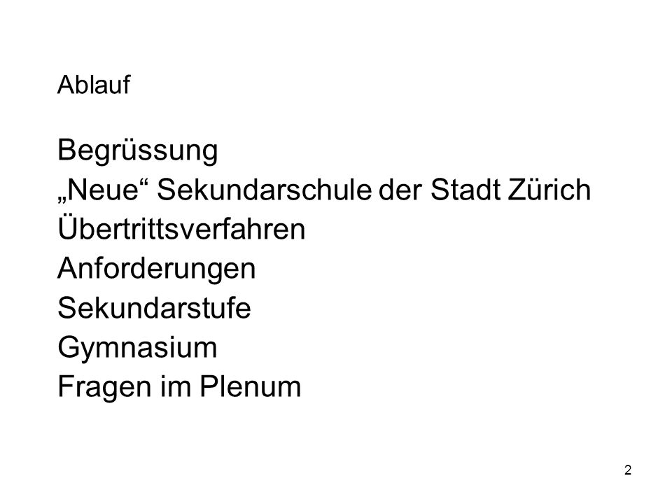 2 Ablauf Begrüssung Neue Sekundarschule der Stadt Zürich Übertrittsverfahren Anforderungen Sekundarstufe Gymnasium Fragen im Plenum