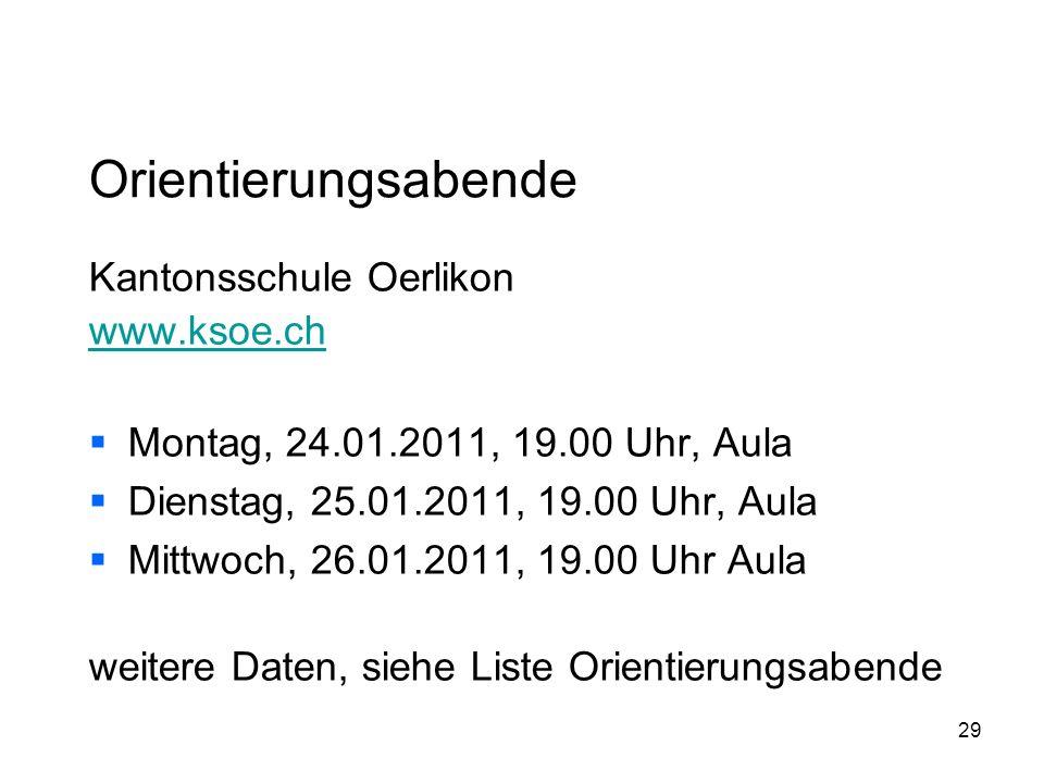 29 Orientierungsabende Kantonsschule Oerlikon www.ksoe.ch Montag, 24.01.2011, 19.00 Uhr, Aula Dienstag, 25.01.2011, 19.00 Uhr, Aula Mittwoch, 26.01.2011, 19.00 Uhr Aula weitere Daten, siehe Liste Orientierungsabende