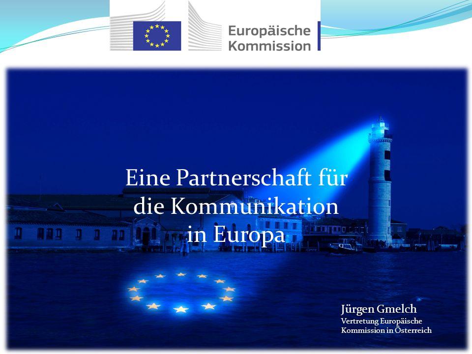Mag. Richard N. Kühnel Eine Partnerschaft für die Kommunikation in Europa Jürgen Gmelch Vertretung Europäische Kommission in Österreich